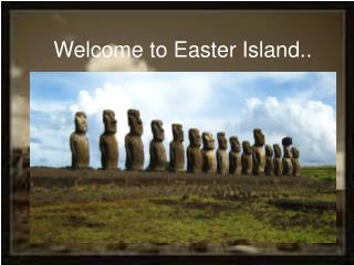Welcome to Easter Island..