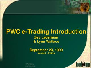PWC e-Trading Introduction Zev Laderman & Lynn Wallace September 23, 1999 Version2 - 9/24/99