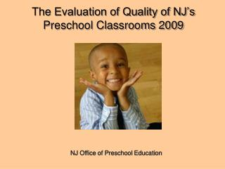 The Evaluation of Quality of NJ s Preschool Classrooms 2009