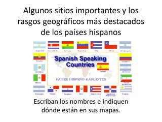 Algunos sitios importantes y  los  rasgos geográficos más destacados  de los  países hispanos
