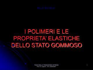 I POLIMERI E LE PROPRIETA' ELASTICHE DELLO STATO GOMMOSO