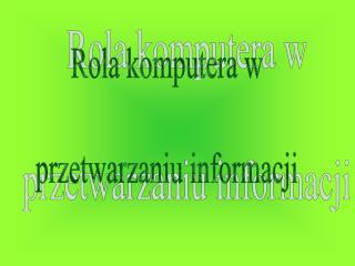 Rola komputera w  przetwarzaniu informacji