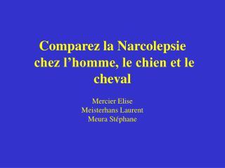 Comparez la Narcolepsie  chez l homme, le chien et le cheval