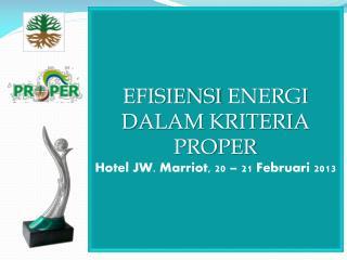 EFISIENSI  ENERGI DALAM KRITERIA PROPER Hotel JW. Marriot, 20 – 21 Februari 2013