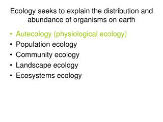 Ecology seeks to explain the distribution and abundance of organisms on earth