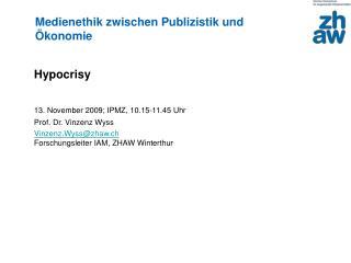 Hypocrisy 13. November 2009; IPMZ, 10.15-11.45 Uhr Prof. Dr. Vinzenz Wyss