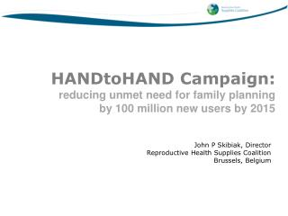 John P Skibiak, Director  Reproductive Health Supplies Coalition  Brussels, Belgium