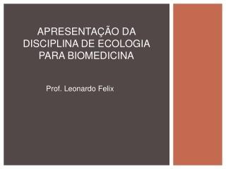 APRESENTAÇÃO DA DISCIPLINA DE ECOLOGIA PARA BIOMEDICINA