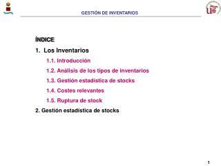 ÍNDICE Los Inventarios 1.1.  Introducción 1.2.  Análisis de los tipos de inventarios