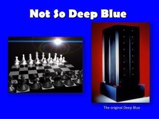 Not So Deep Blue