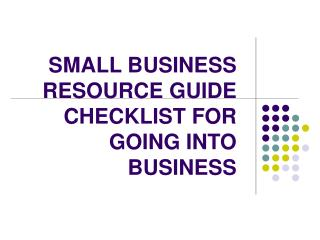SMALL BUSINESS RESOURCE GUIDE CHECKLIST FOR GOING INTO BUSINESS