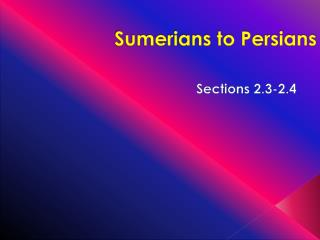 Sumerians to Persians