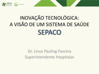 INOVAÇÃO TECNOLÓGICA: A VISÃO DE UM SISTEMA DE SAÚDE SEPACO