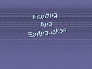 Faulting And Earthquakes