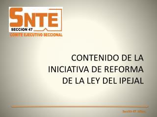 CONTENIDO DE LA  INICIATIVA DE REFORMA DE LA LEY DEL IPEJAL