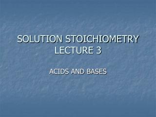 SOLUTION STOICHIOMETRY LECTURE 3