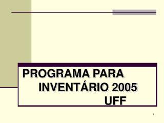 PROGRAMA PARA     INVENT RIO 2005       UFF