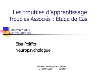 Les troubles d'apprentissage Troubles Associés : Étude de Cas 3 décembre 2005 APEDYS-CORIDYS