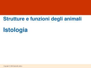 Strutture e funzioni degli animali Istologia