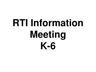 RTI Information Meeting K-6