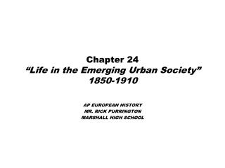 "Chapter 24 ""Life in the Emerging Urban Society"" 1850-1910"