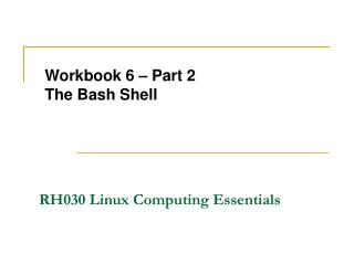 Workbook 6 – Part 2 The Bash Shell