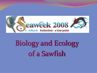 Biology and Ecology  of a Sawfish
