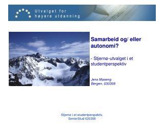 Samarbeid og/ eller autonomi? - Stjernø-utvalget i et studentperspektiv Jens Maseng Bergen, 030308