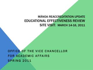 MĀNOA REACCREDITATION UPDATE EDUCATIONAL EFFECTIVENESS REVIEW  SITE VISIT:   MARCH 14-16, 2011