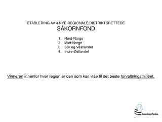 ETABLERING AV 4 NYE REGIONALE/DISTRIKTSRETTEDE SÅKORNFOND