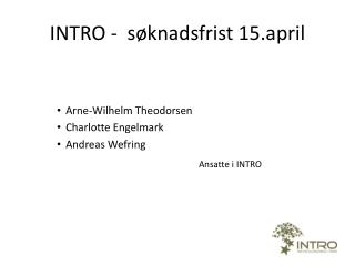 INTRO -  s�knadsfrist 15.april