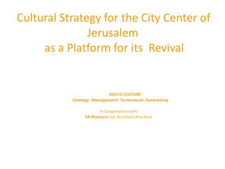 Cultural Strategy for the City Center of Jerusalem  as a Platform for its  Revival