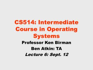 CS514: Intermediate Course in Operating Systems