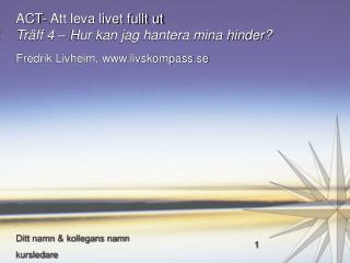 ACT- Att leva livet fullt ut Träff 4 – Hur kan jag hantera mina hinder?