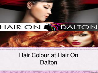 Hair Colour at Hair On Dalton