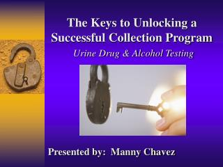 The Keys to Unlocking a Successful Collection Program Urine Drug & Alcohol Testing