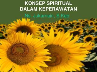 KONSEP SPIRITUAL  DALAM KEPERAWATAN