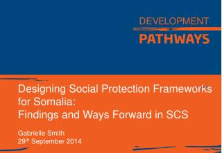 Designing Social Protection Frameworks for Somalia:  Findings and Ways Forward in SCS