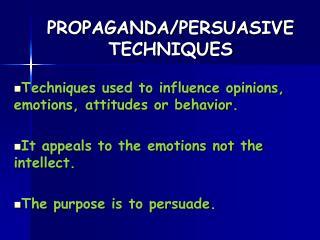 PROPAGANDA/PERSUASIVE TECHNIQUES