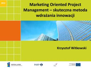 Marketing  Oriented  Project Management – skuteczna metoda wdrażania innowacji