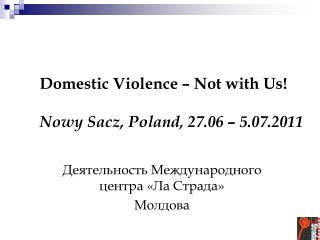 Domestic Violence – Not with Us! Nowy Sacz, Poland, 27.06 – 5.07.2011