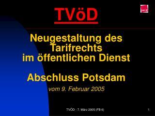 TV D  Neugestaltung des Tarifrechts  im  ffentlichen Dienst   Abschluss Potsdam  vom 9. Februar 2005