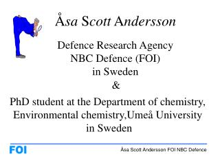 Å sa  S cott  A ndersson Defence Research Agency  NBC Defence  (FOI)  in Sweden