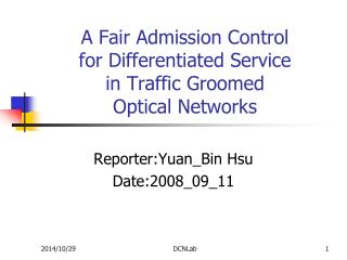 A Fair Admission Control  for Differentiated Service in Traffic Groomed  Optical Networks