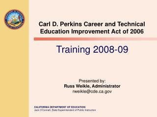 Training 2008-09 Presented by: Russ Weikle, Administrator rweikle@cde