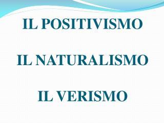 IL POSITIVISMO IL NATURALISMO IL VERISMO