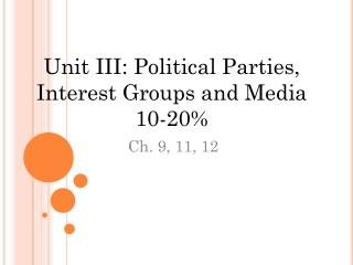 Unit III: Political Parties, Interest Groups and Media 10-20%