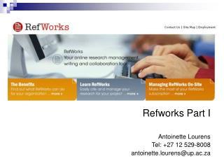Refworks Part I Antoinette Lourens Tel: +27 12 529-8008 antoinette.lourens@up.ac.za