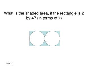 What is the shaded area, if the rectangle is 2 by 4? (in terms of  π )