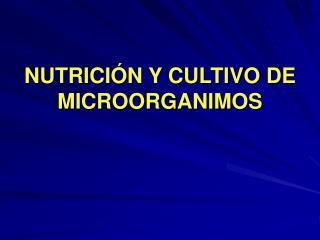NUTRICIÓN Y CULTIVO DE MICROORGANIMOS